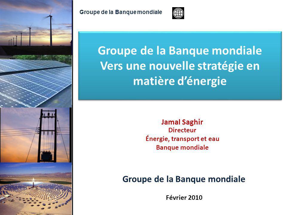 Jamal Saghir Directeur Énergie, transport et eau Banque mondiale Groupe de la Banque mondiale Février 2010 Groupe de la Banque mondiale