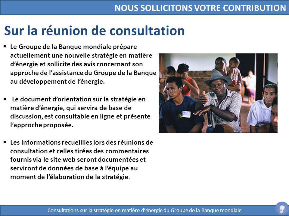 Sur la réunion de consultation Le Groupe de la Banque mondiale prépare actuellement une nouvelle stratégie en matière dénergie et sollicite des avis c