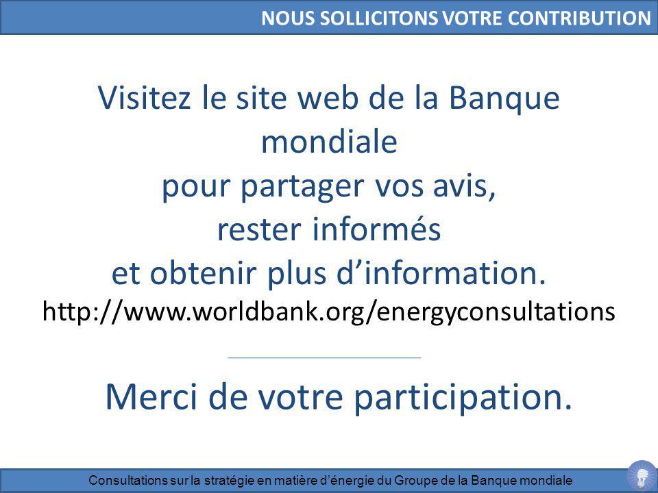 Visitez le site web de la Banque mondiale pour partager vos avis, rester informés et obtenir plus dinformation. http://www.worldbank.org/energyconsult
