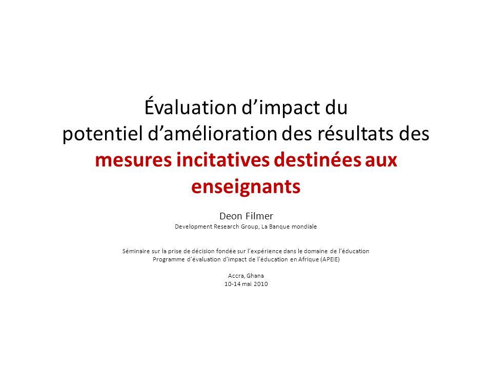 Évaluation dimpact du potentiel damélioration des résultats des mesures incitatives destinées aux enseignants Deon Filmer Development Research Group,