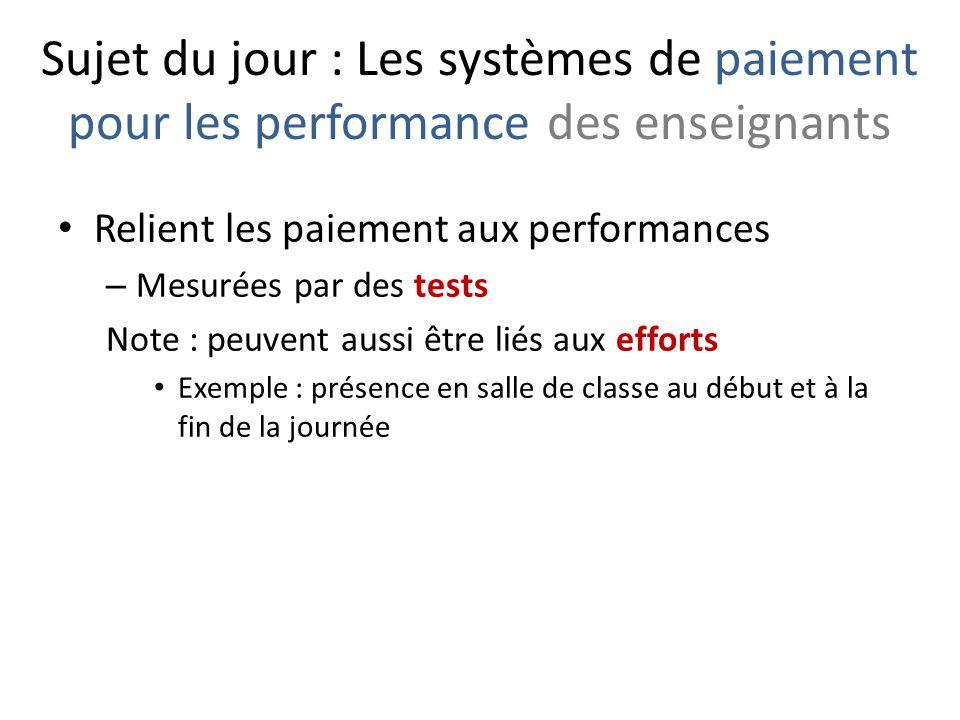 Sujet du jour : Les systèmes de paiement pour les performance des enseignants Relient les paiement aux performances – Mesurées par des tests Note : pe