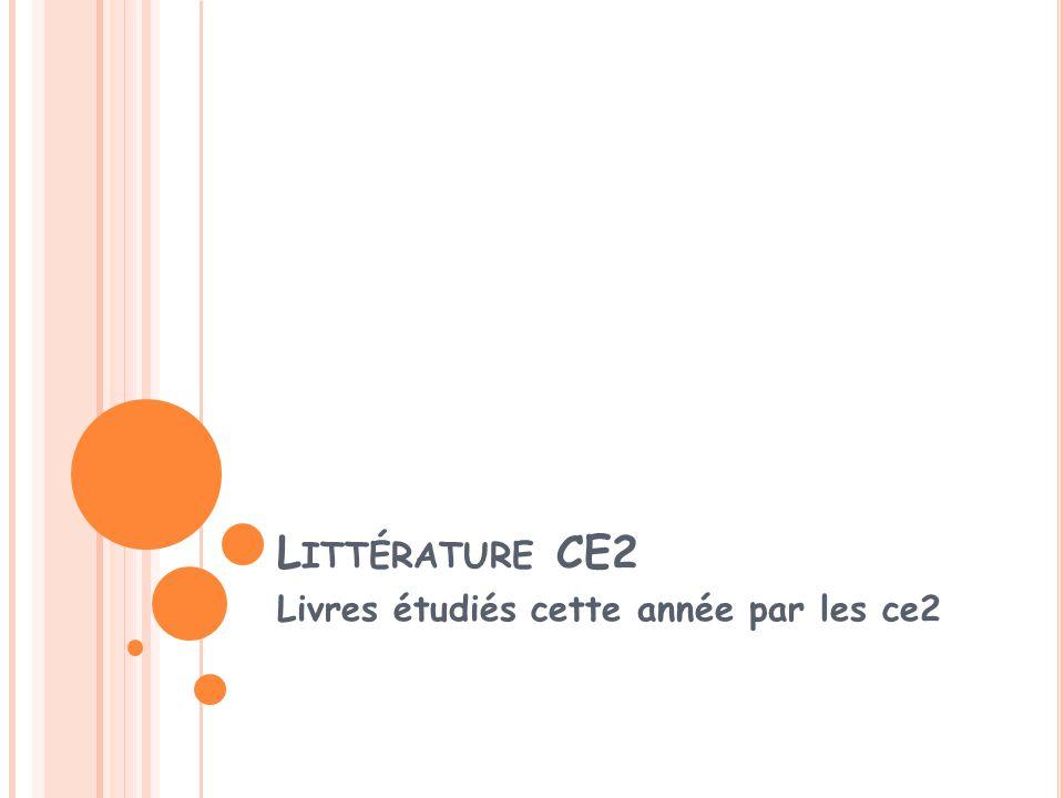 L ITTÉRATURE CE2 Livres étudiés cette année par les ce2