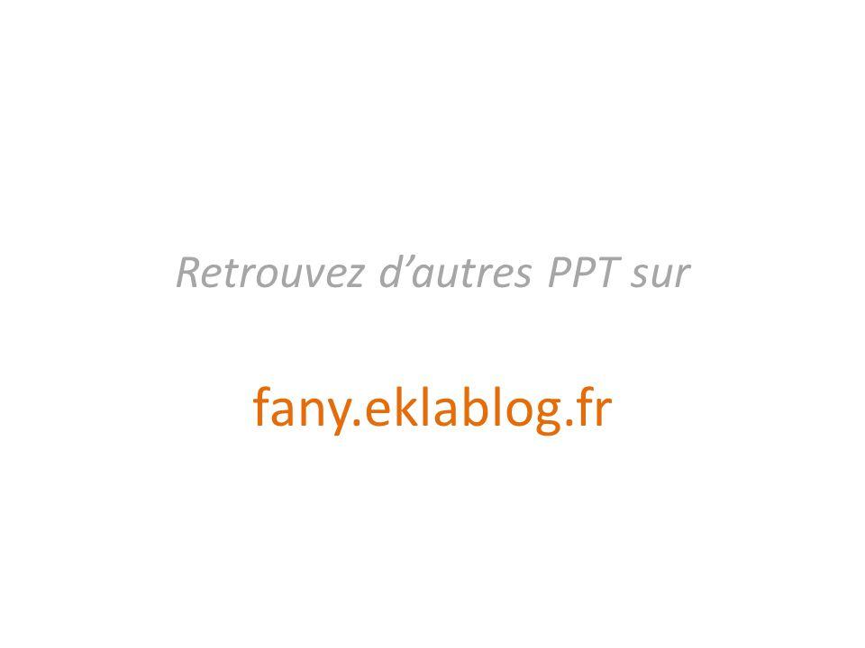 Retrouvez dautres PPT sur fany.eklablog.fr