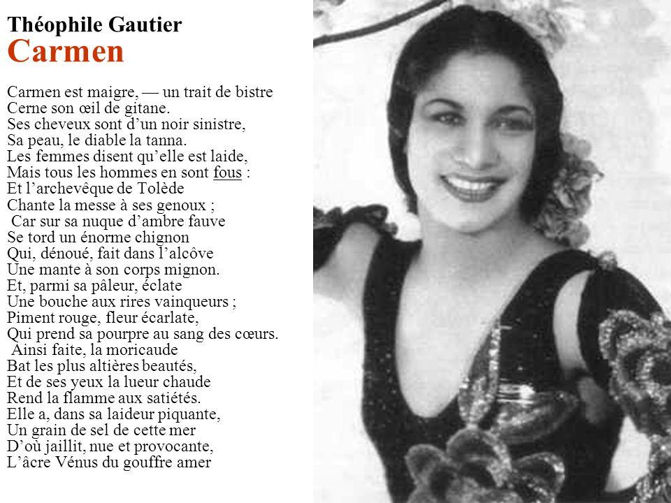 Théophile Gautier Carmen Carmen est maigre, un trait de bistre Cerne son œil de gitane.
