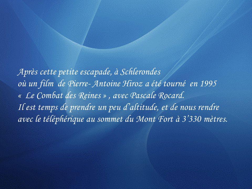 Après cette petite escapade, à Schlerondes où un film de Pierre- Antoine Hiroz a été tourné en 1995 « Le Combat des Reines », avec Pascale Rocard.