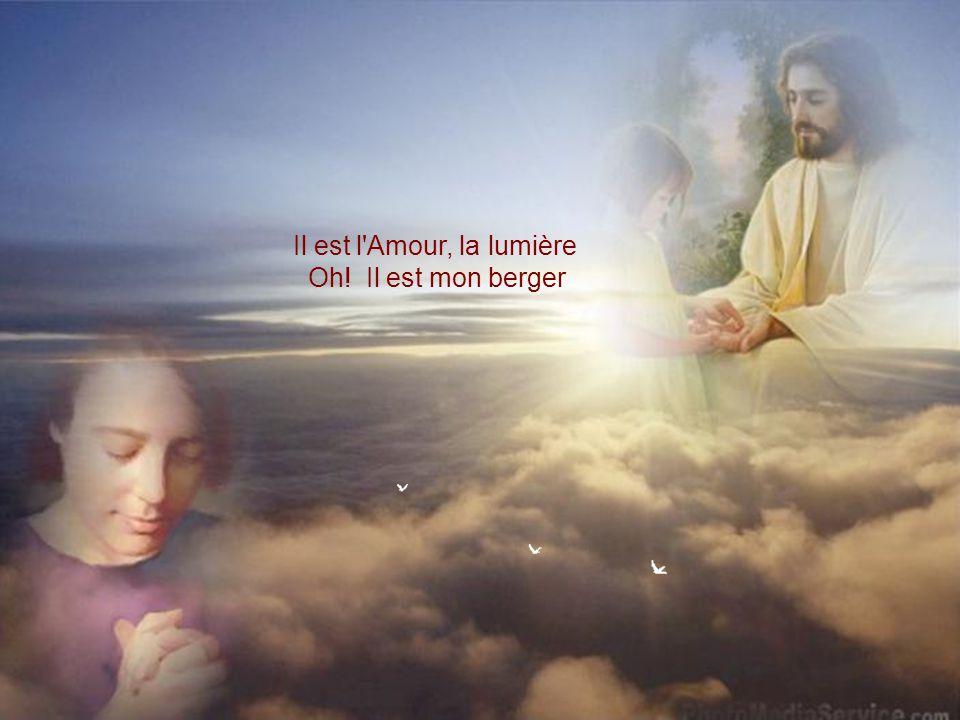 Il est l Amour, la lumière Oh! Il est mon berger