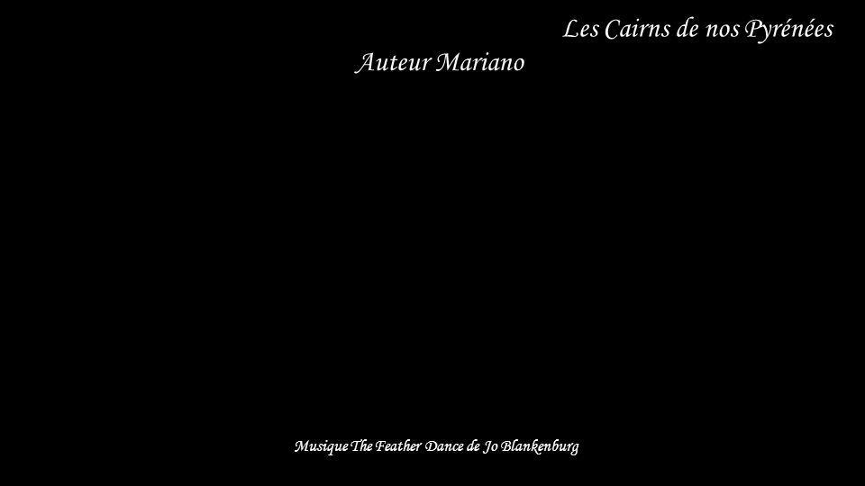 ....... Les Cairns de nos Pyrénées Auteur Mariano Musique The Feather Dance de Jo Blankenburg