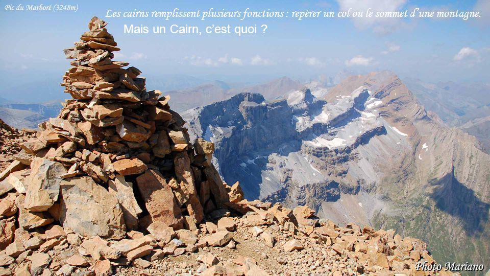 .......Les cairns remplissent plusieurs fonctions : repérer un col ou le sommet dune montagne.