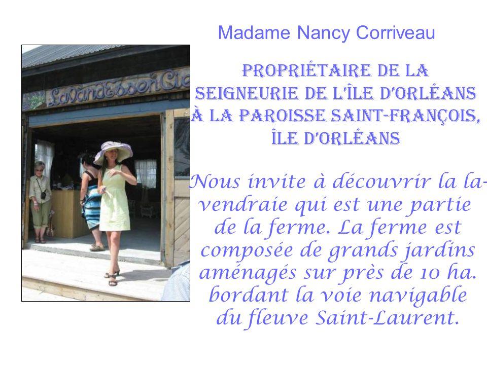 Madame Nancy Corriveau Propriétaire de La Seigneurie de lîle dOrléans à la paroisse Saint-François, Île dOrléans Nous invite à découvrir la la- vendraie qui est une partie de la ferme.