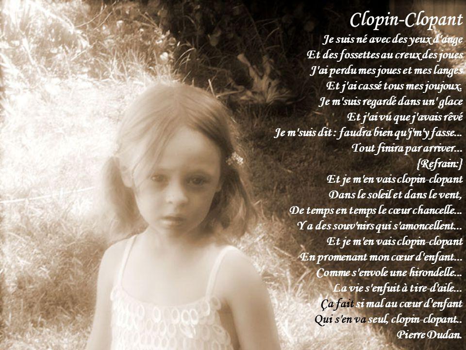 Clopin-Clopant Je suis né avec des yeux d ange Et des fossettes au creux des joues J ai perdu mes joues et mes langes Et j ai cassé tous mes joujoux.