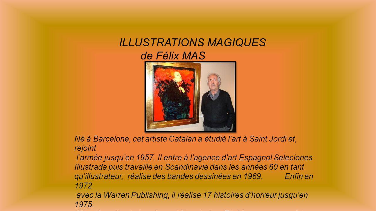 ILLUSTRATIONS MAGIQUES de Félix MAS Né à Barcelone, cet artiste Catalan a étudié lart à Saint Jordi et, rejoint larmée jusquen 1957.