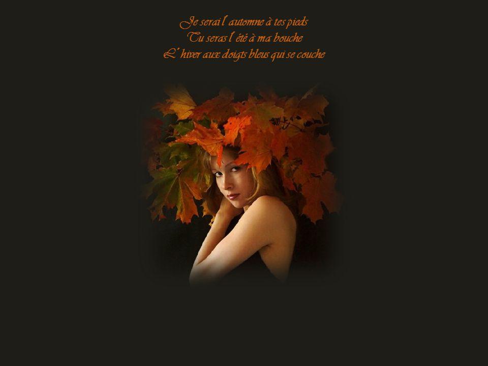 D´en vivre les couleurs D´en trouver les raisons Ah les saisons