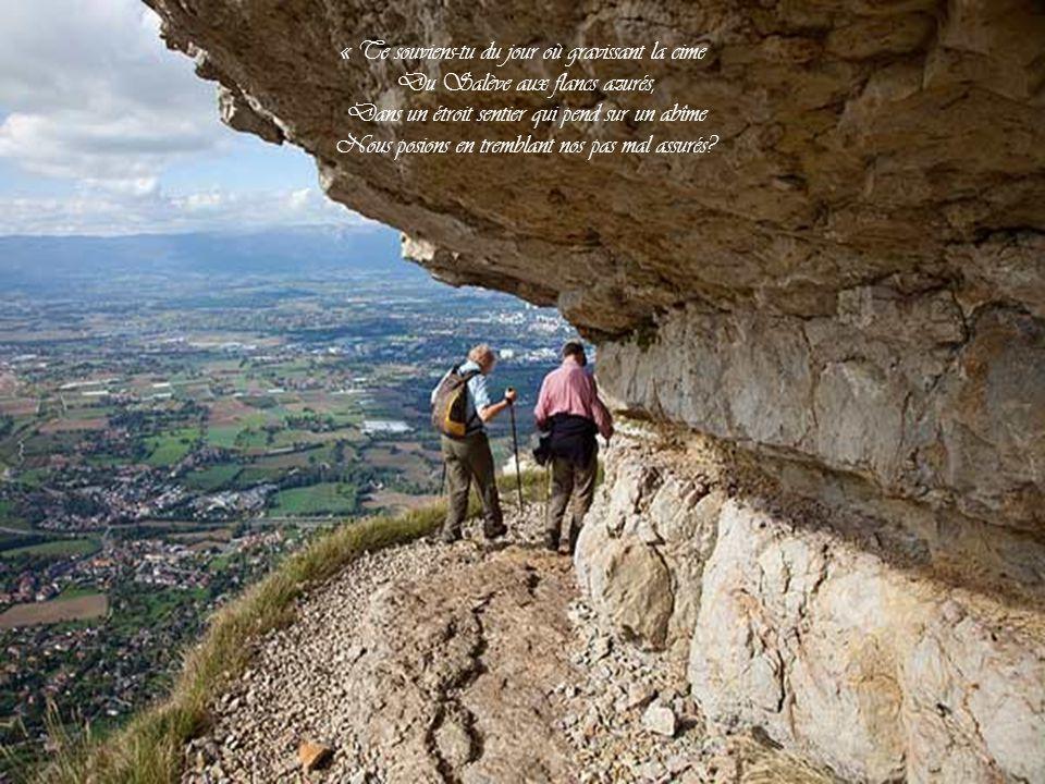 « Te souviens-tu du jour où gravissant la cime Du Salève aux flancs azurés, Dans un étroit sentier qui pend sur un abîme Nous posions en tremblant nos pas mal assurés?