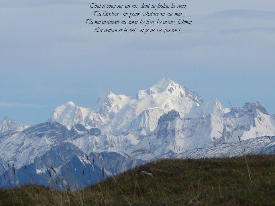 Tout à coup sur un roc, dont tu foulais la cime, Tu t arrêtas : tes yeux s abaissèrent sur moi ; Tu me montrais du doigt les flots, les monts, l abîme, La nature et le ciel...
