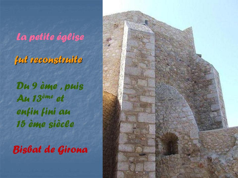 fut reconstruite La petite église Du 9 ème, puis Au 13 ème et enfin fini au 15 ème siècle Bisbat de Girona
