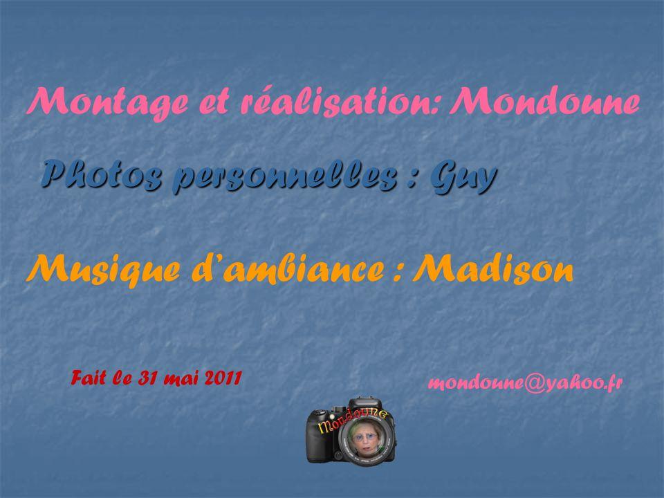 Photos personnelles : Guy Montage et réalisation: Mondoune Musique dambiance : Madison Fait le 31 mai 2011 mondoune@yahoo.fr