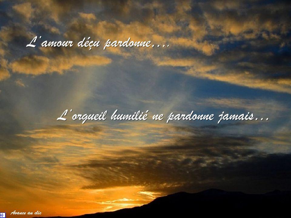 Lamour déçu pardonne…. Lorgueil humilié ne pardonne jamais… Avance au clic