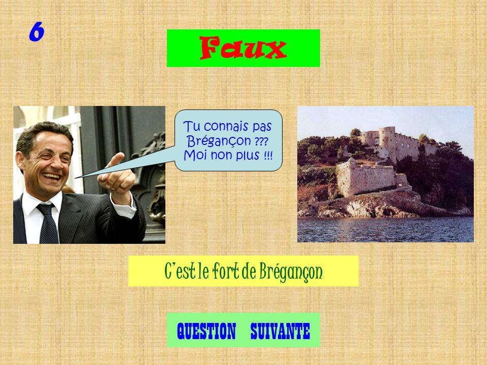 6 Exact QUESTION SUIVANTE Cest le fort de Brégançon Tu connais Brégançon ??? Pas Moi !!!