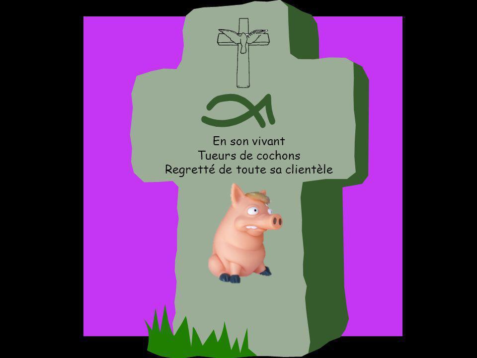 En son vivant Tueurs de cochons Regretté de toute sa clientèle