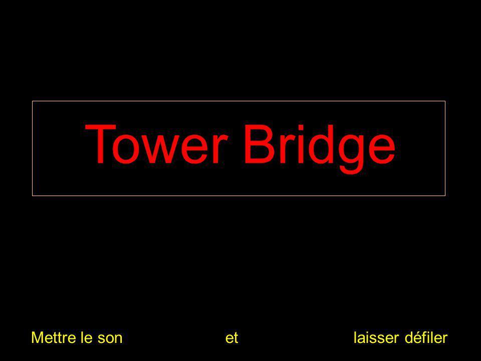 Tower Bridge Mettre le son et laisser défiler
