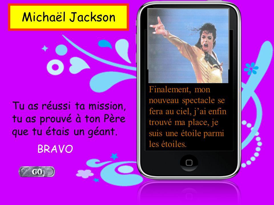Michaël Jackson Finalement, mon nouveau spectacle se fera au ciel, jai enfin trouvé ma place, je suis une étoile parmi les étoiles.