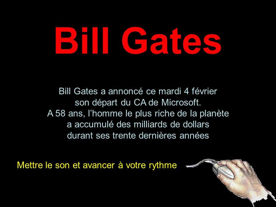Bill Gates Mettre le son et avancer à votre rythme Bill Gates a annoncé ce mardi 4 février son départ du CA de Microsoft.