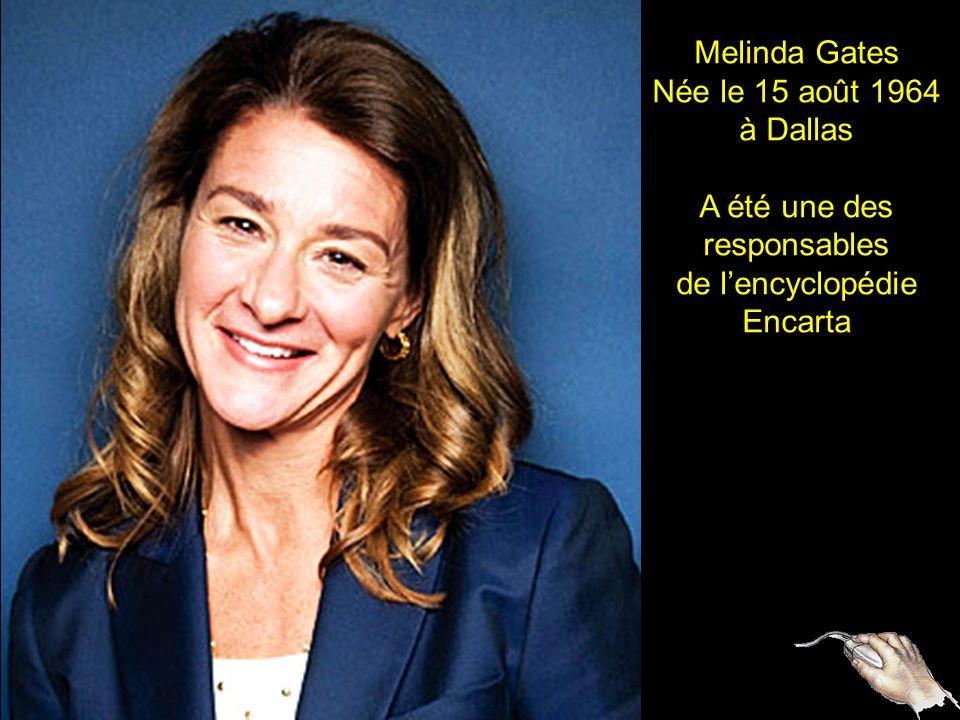 2 Melinda Gates Née le 15 août 1964 à Dallas A été une des responsables de lencyclopédie Encarta