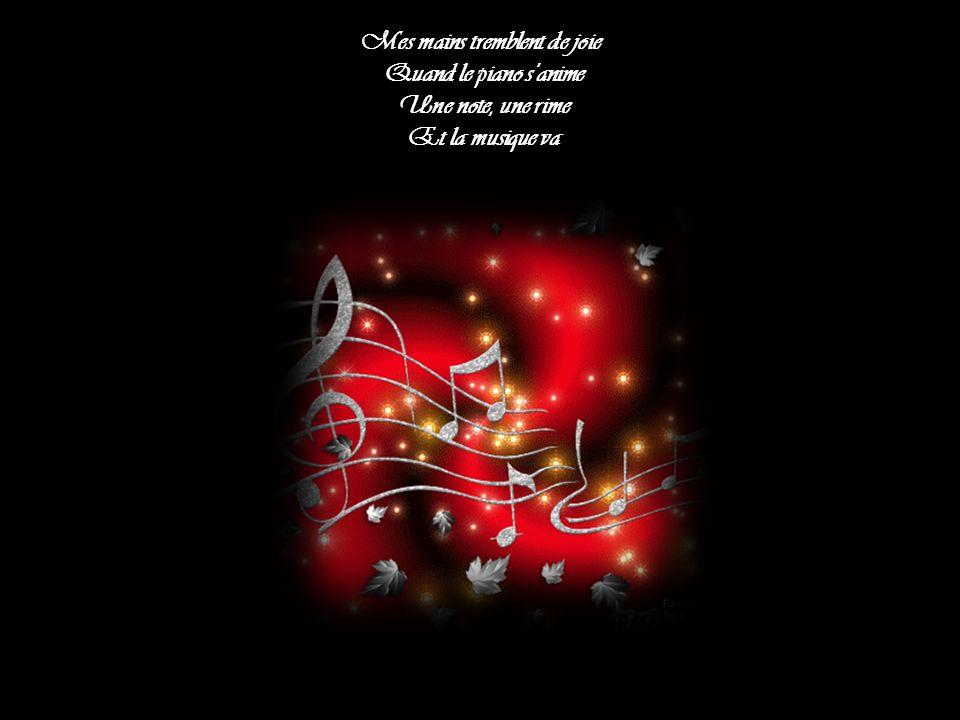 Mes mains tremblent de joie Quand le piano s anime Une note, une rime Et la musique va
