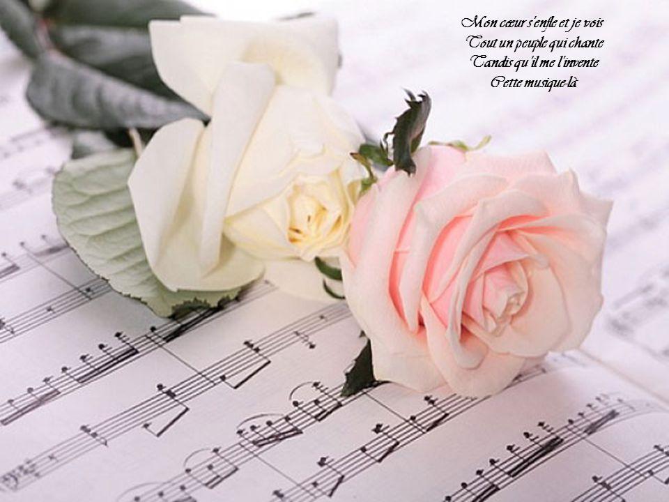 Mon cœur s enfle et je vois Tout un peuple qui chante Tandis quil me l invente Cette musique-là