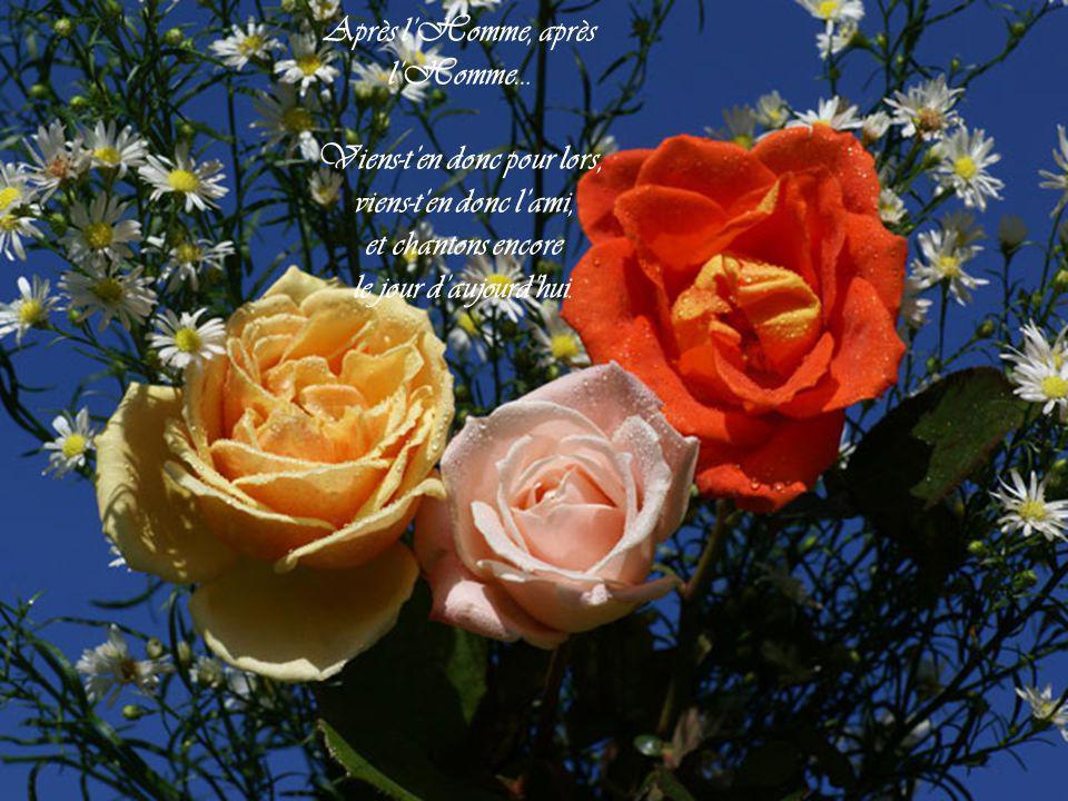 Après lHomme, après lHomme… Viens-ten donc pour lors, viens-ten donc lami, et chantons encore le jour daujourdhui.