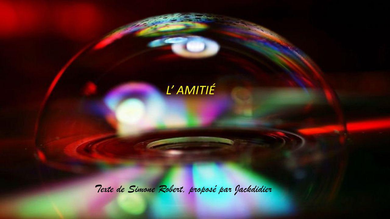L AMITIÉ Texte de Simone Robert, proposé par Jackdidier