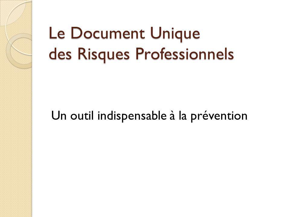 Le Document Unique des Risques Professionnels Un outil indispensable à la prévention