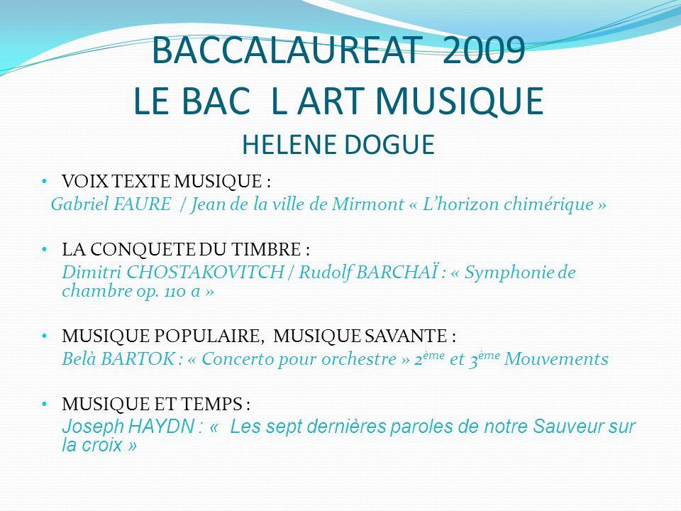 BACCALAUREAT 2009 LE BAC L ART MUSIQUE HELENE DOGUE VOIX TEXTE MUSIQUE : Gabriel FAURE / Jean de la ville de Mirmont « Lhorizon chimérique » LA CONQUE