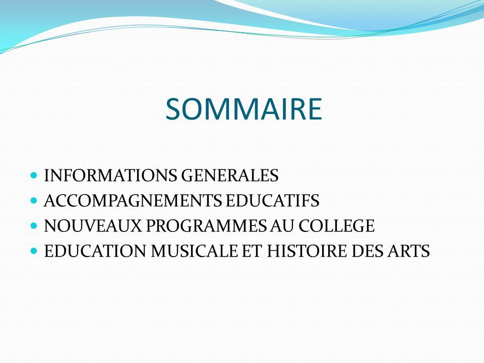 SOMMAIRE INFORMATIONS GENERALES ACCOMPAGNEMENTS EDUCATIFS NOUVEAUX PROGRAMMES AU COLLEGE EDUCATION MUSICALE ET HISTOIRE DES ARTS