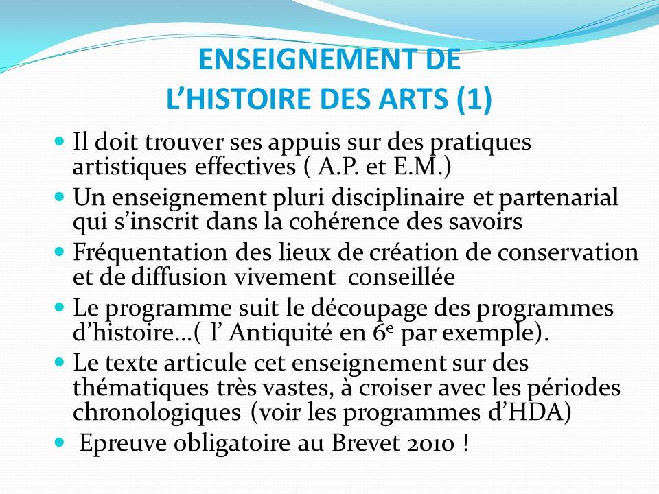 ENSEIGNEMENT DE LHISTOIRE DES ARTS (1) Il doit trouver ses appuis sur des pratiques artistiques effectives ( A.P. et E.M.) Un enseignement pluri disci