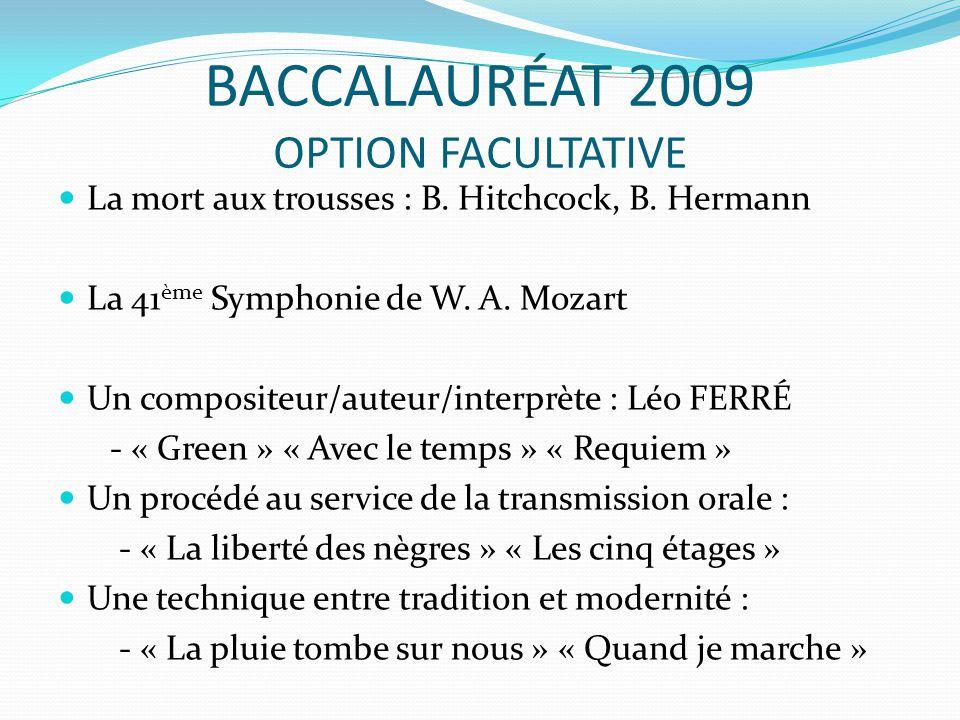 BACCALAURÉAT 2009 OPTION FACULTATIVE La mort aux trousses : B. Hitchcock, B. Hermann La 41 ème Symphonie de W. A. Mozart Un compositeur/auteur/interpr