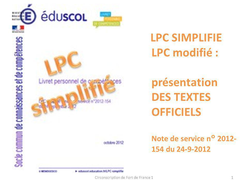 LPC SIMPLIFIE LPC modifié : présentation DES TEXTES OFFICIELS Note de service n° 2012- 154 du 24-9-2012 1Circonscription de Fort de France 1
