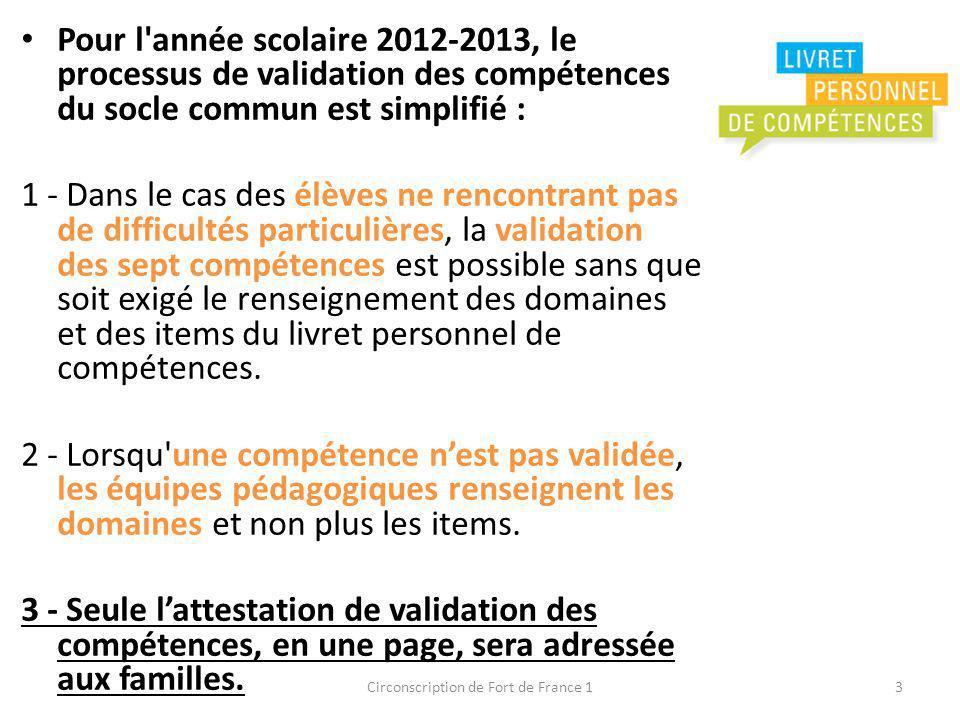 Pour l'année scolaire 2012-2013, le processus de validation des compétences du socle commun est simplifié : 1 - Dans le cas des élèves ne rencontrant