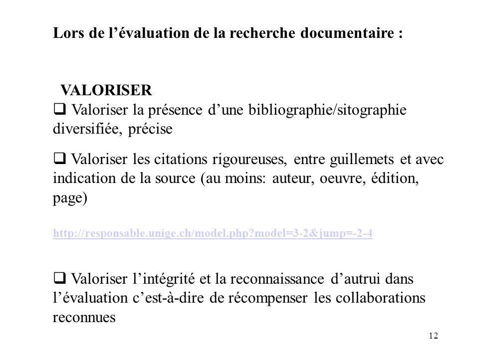 12 Lors de lévaluation de la recherche documentaire : VALORISER Valoriser la présence dune bibliographie/sitographie diversifiée, précise Valoriser le
