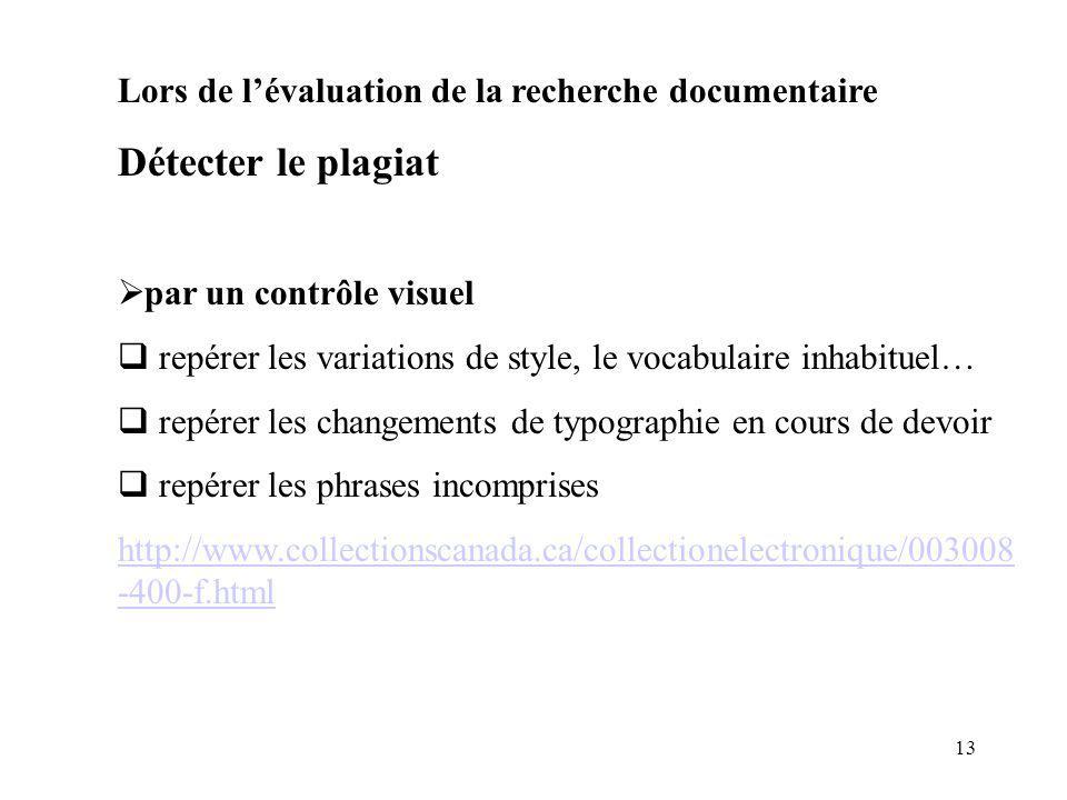 13 Lors de lévaluation de la recherche documentaire Détecter le plagiat par un contrôle visuel repérer les variations de style, le vocabulaire inhabit