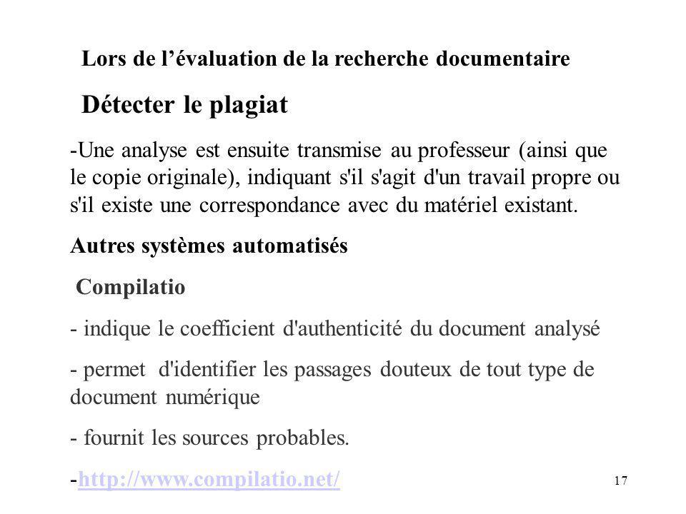 17 Lors de lévaluation de la recherche documentaire Détecter le plagiat -Une analyse est ensuite transmise au professeur (ainsi que le copie originale