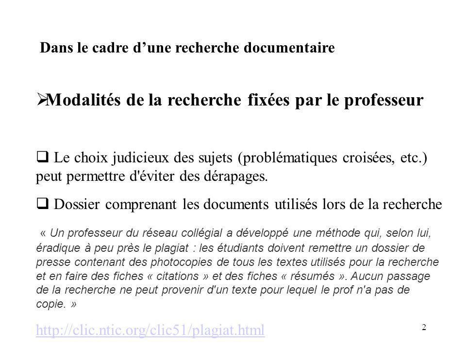 2 Dans le cadre dune recherche documentaire Modalités de la recherche fixées par le professeur Le choix judicieux des sujets (problématiques croisées, etc.) peut permettre d éviter des dérapages.