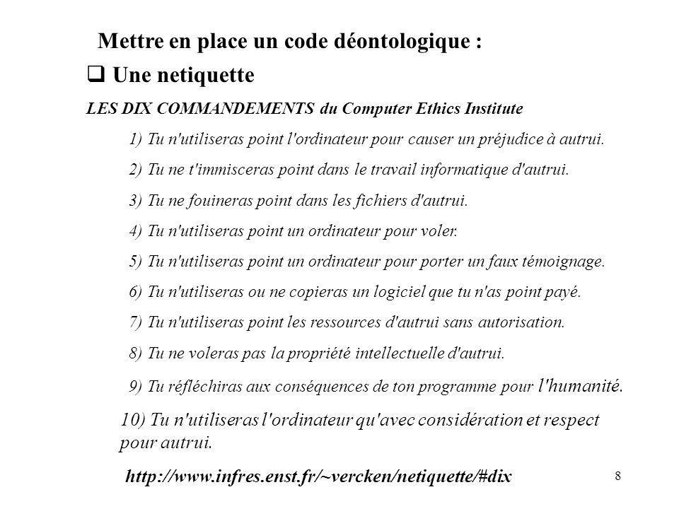 8 Une netiquette LES DIX COMMANDEMENTS du Computer Ethics Institute 1) Tu n utiliseras point l ordinateur pour causer un préjudice à autrui.
