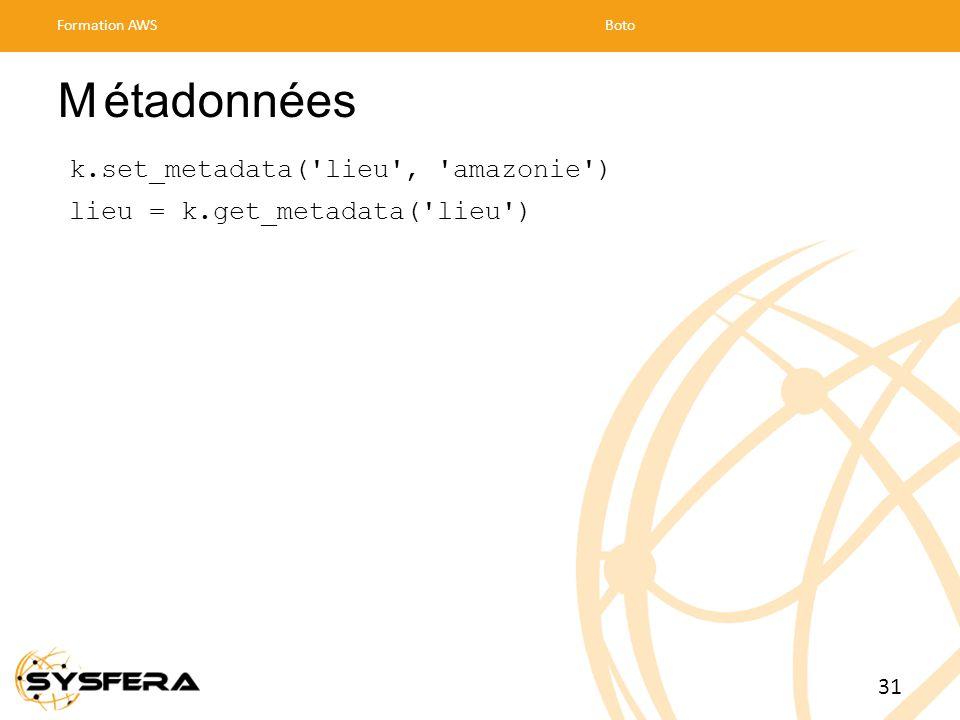 Métadonnées k.set_metadata( lieu , amazonie ) lieu = k.get_metadata( lieu ) Formation AWSBoto 31
