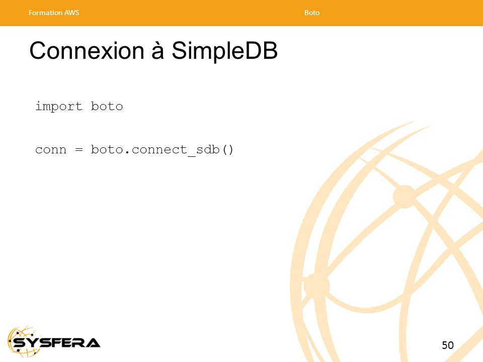 Connexion à SimpleDB import boto conn = boto.connect_sdb() Formation AWSBoto 50