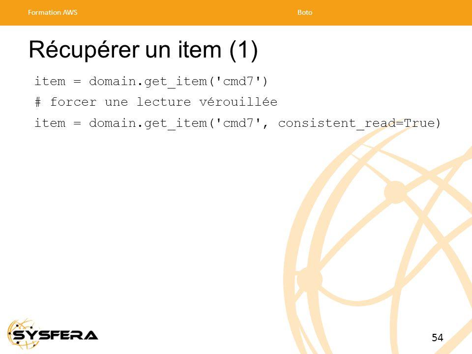 Récupérer un item (1) item = domain.get_item( cmd7 ) # forcer une lecture vérouillée item = domain.get_item( cmd7 , consistent_read=True) Formation AWSBoto 54