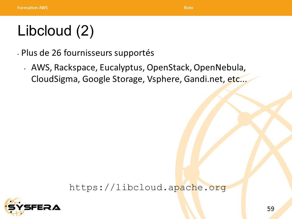 Libcloud (2) Plus de 26 fournisseurs supportés AWS, Rackspace, Eucalyptus, OpenStack, OpenNebula, CloudSigma, Google Storage, Vsphere, Gandi.net, etc...