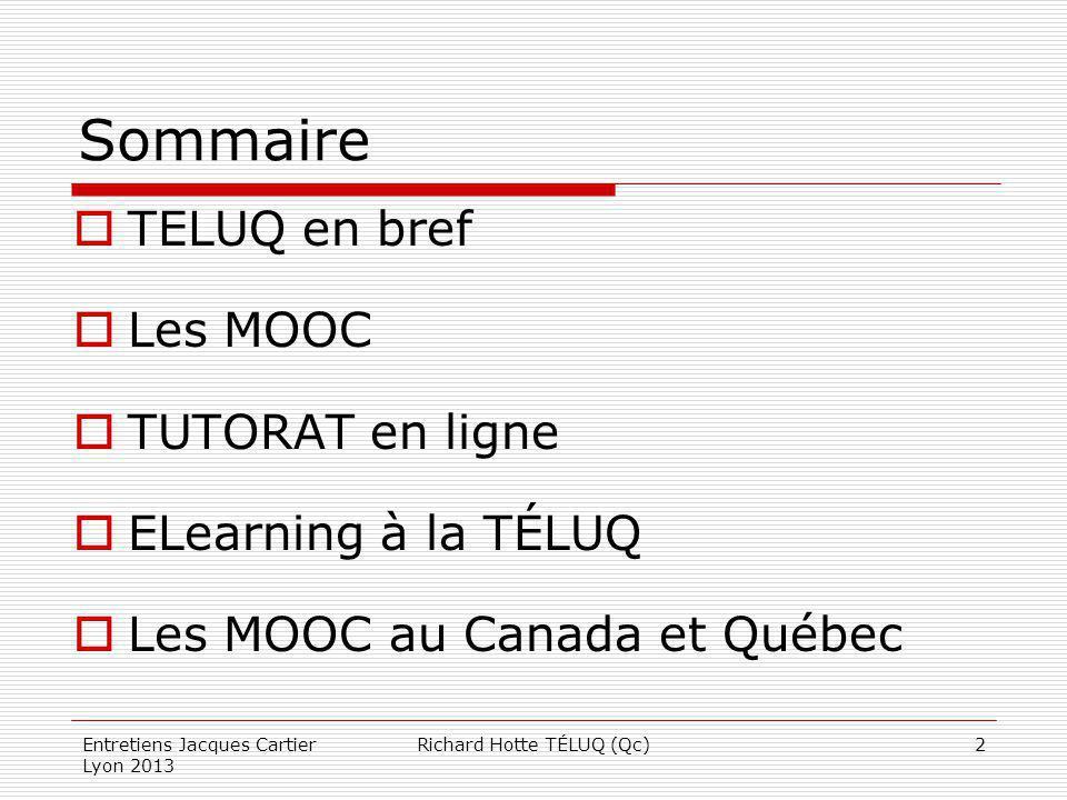 Sommaire TELUQ en bref Les MOOC TUTORAT en ligne ELearning à la TÉLUQ Les MOOC au Canada et Québec Entretiens Jacques Cartier Lyon 2013 2Richard Hotte