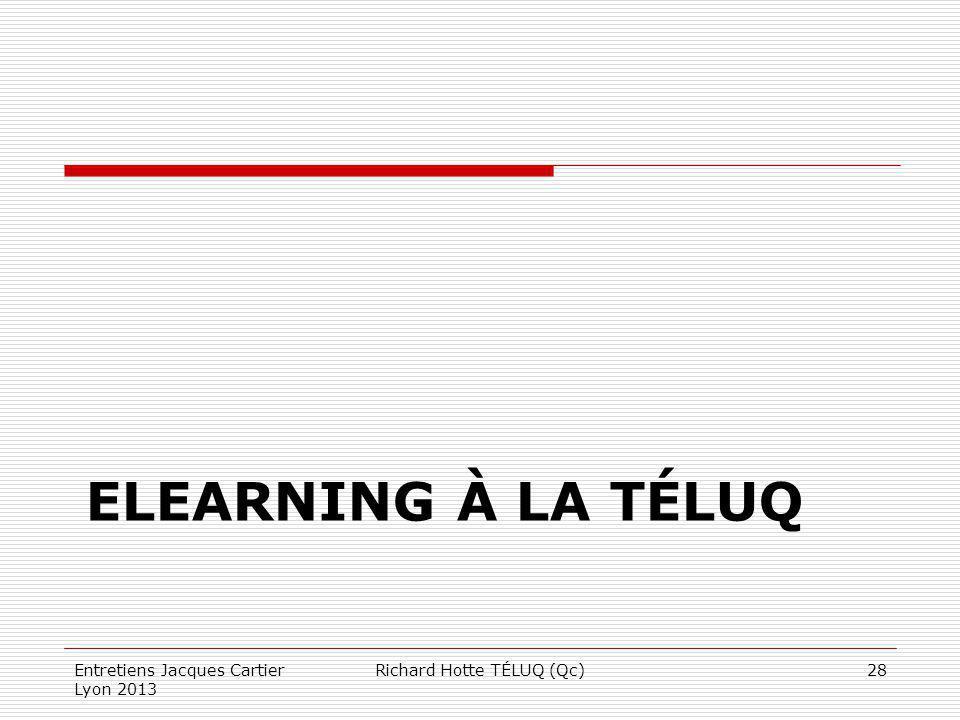 ELEARNING À LA TÉLUQ Entretiens Jacques Cartier Lyon 2013 Richard Hotte TÉLUQ (Qc)28