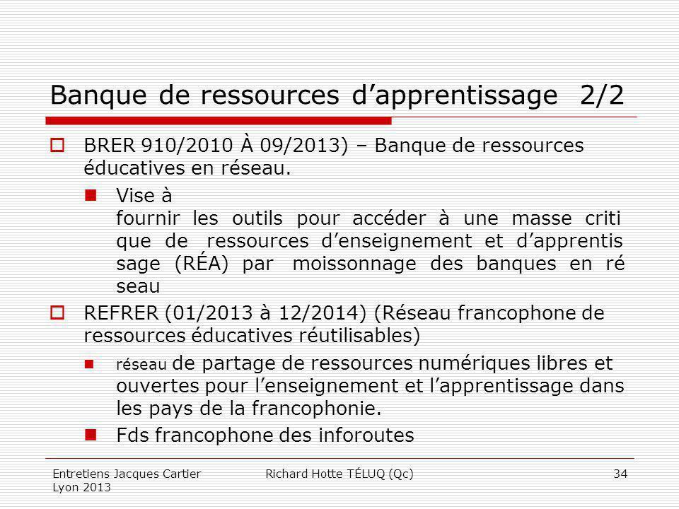 Banque de ressources dapprentissage 2/2 BRER 910/2010 À 09/2013) – Banque de ressources éducatives en réseau. Vise à fournir les outils pour accéder à